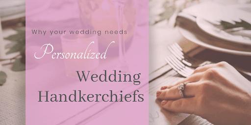Why Your Wedding NEEDS Personalized Wedding Handkerchiefs