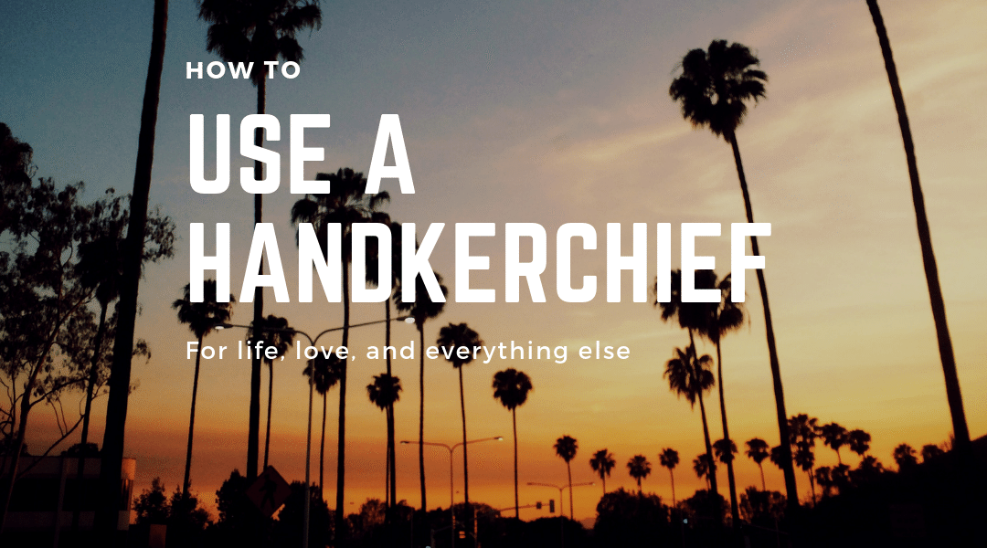 How to use a handkerchief