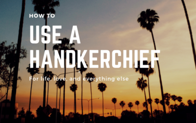 How to Use a Handkerchief (For Life, Love & Everything Else)