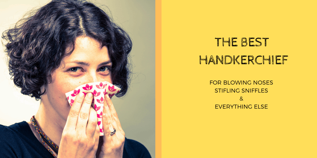 The best handkerchief for blowing nose, stifling sniffles and MORE!