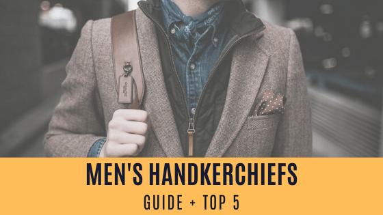 Guide to Best Men's Handkerchiefs + Our Top 5 Picks