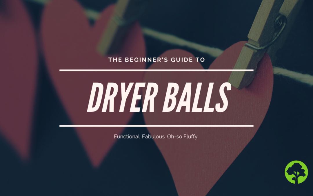 The Beginner's Guide to Dryer Balls