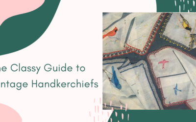 The Classy Guide to Vintage Handkerchiefs