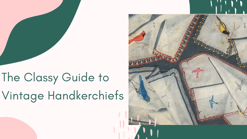 Guide to Vintage Handkerchiefs